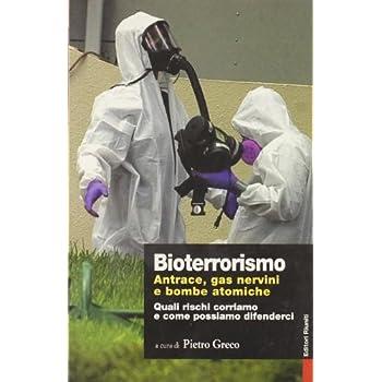 Bioterrorismo. Antrace, Gas Nervini E Bombe Atomiche. Quali Rischi Corriamo E Come Possiamo Difenderci