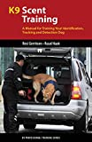 K9 Scent Training: A Manual for Training Your Identification, Tracking and Detection Dog (K9 Professional Training)