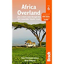 Africa Overland: plus a return route through Asia - 4x4· Motorbike· Bicycle· Truck (Bradt Travel Guides)