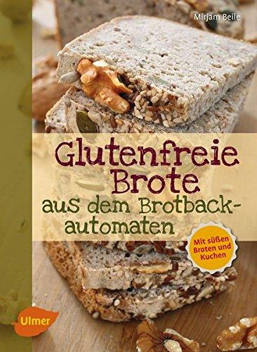 Glutenfreie Brote aus dem Brotbackautomaten: Mit süßen Broten und Kuchen