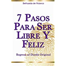 7 Pasos Para Ser Libre y Feliz: Regresa al Diseño Original