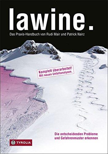 lawine.: Das Praxis-Handbuch von Rudi Mair und Patrick Nairz. Die entscheidenden Probleme und Gefahrenmuster erkennen