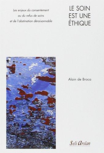 Le soin est une éthique consentement, refus de soins et obstination déraisonnable par Alain de Broca