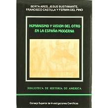 Humanismo y visión del otro en la España moderna: Cuatro estudios (Biblioteca de Historia de América)