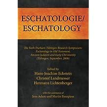 Eschatologie Eschatology: The Sixth Durham-Tübingen Research Symposium: Eschatology in Old Testament, Ancient Judaism and Early Christianity (Tübingen, September, 2009)