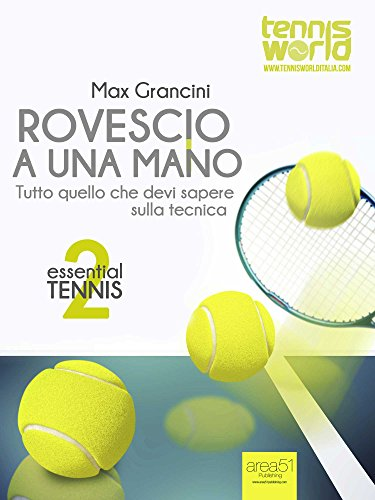 Essential Tennis 2. Rovescio a una mano: Tutto quello che devi sapere sulla tecnica (Italian Edition) por Max Grancini