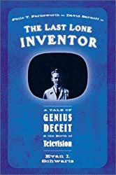The Last Lone Inventor: A Tale of Genius, Deceit, and the Birth of Television by Evan I. Schwartz (2002-05-07)