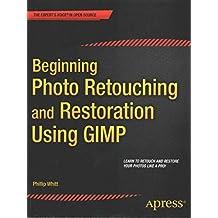 [(Beginning Photo Retouching and Restoration Using GIMP)] [By (author) Phillip Whitt] published on (December, 2014)
