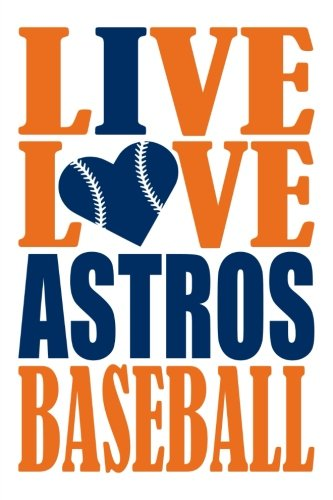 Live Love Astros Baseball Journal: A lined notebook for the Houston Astros fan, 6x9 inches, 200 pages. Live Love Baseball in orange and I Heart Astros in blue. (Sports Fan Journals) por WriteDrawDesign