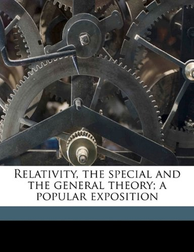 Relativity, the Special and the General Theory; A Popular Exposition (Paperback)