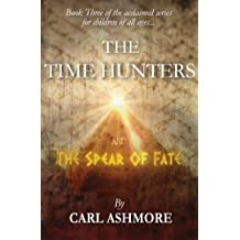 The Time Hunters and the Spear of Fate (Volume 3) by Carl Ashmore (2013-03-19)