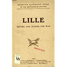 LILLE BEFORE AND DURING THE WAR (ILLUSTRATED MICHELIN GUIDES FOR THE VISIT TO THE BATTLE-FIELDS)