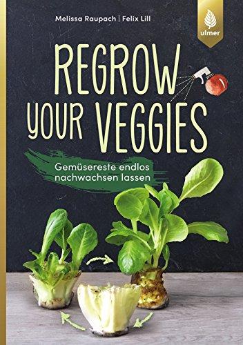 Regrow your veggies: Gemüsereste endlos nachwachsen lassen