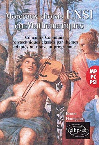 Morceaux choisis ENSI en Mathématiques : M-PC-PSI, Concours Communs Polytechniques classés par thèmes adaptés aux nouveaux programmes