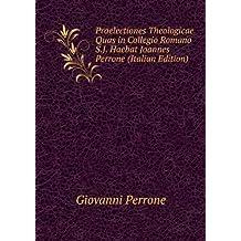 Praelectiones Theologicae Quas in Collegio Romano S.J. Haebat Joannes Perrone (Italian Edition)
