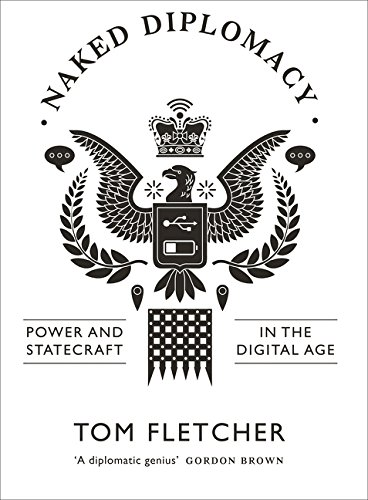 Naked Diplomacy. Power And Statecraft In The Digit por Tom Fletcher