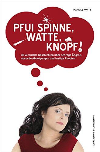 Pfui Spinne, Watte, Knopf!: 33 verrückte Geschichten über schräge Ängste,  absurde Abneigungen und lustige Phobien