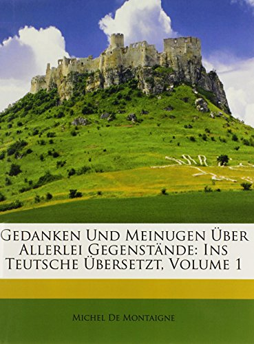 Gedanken Und Meinugen Über Allerlei Gegenstände: Ins Teutsche Übersetzt, Erster Band