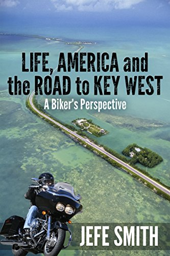 LIFE, AMERICA and the ROAD to KEY WEST  A Biker's Perspective (English Edition) por Jefe Smith