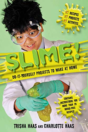 Slime!: Do-It-Yourself Projects to Make at H