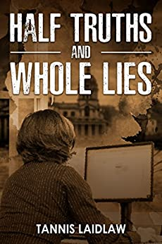 Half Truths and Whole Lies: a novel of psychological suspense by [Laidlaw, Tannis]