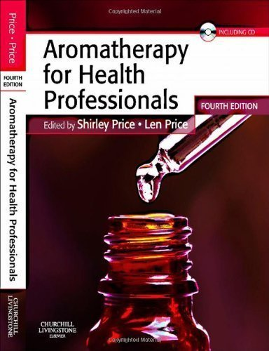 Aromatherapy for Health Professionals, 4e (Price, Aromatherapy for Health Professionals) 4th (fourth) Edition by Price Cert Ed FISPA MIFA FIAM, Shirley, Price Cert Ed MIT published by Churchill Livingstone (2011)