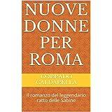 Nuove donne per Roma: Il romanzo del leggendario ratto delle Sabine (Italian Edition)