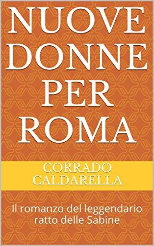 Nuove donne per Roma: Il romanzo del leggendario ratto delle Sabine