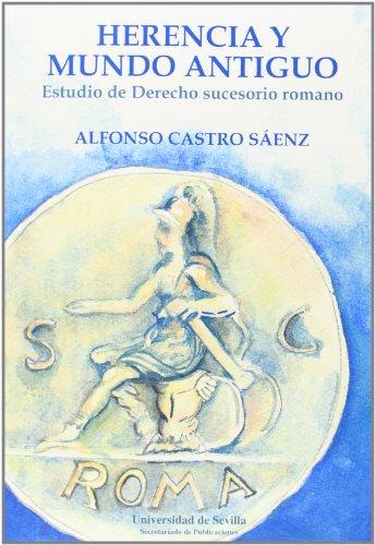 Herencia y Mundo Antiguo: Estudio de Derecho sucesorio romano (Serie Derecho) por Alfonso Castro Sáenz