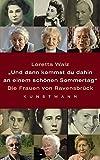 Und dann kommst Du dahin an einem schönen Sommertag: Die Frauen von Ravensbrück - Loretta Walz