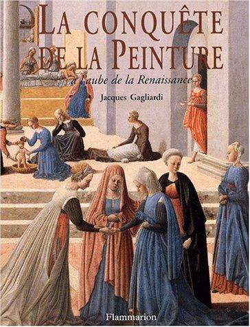 La conquête de la peinture à l'aube de la Renaissance du XIIIème au XVème siècle. 2ème édition