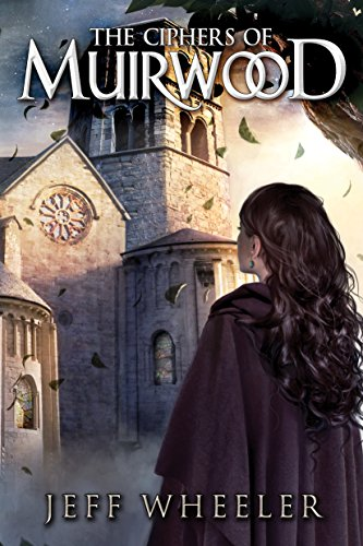 The Ciphers of Muirwood (Covenant of Muirwood Book 2) by Jeff Wheeler