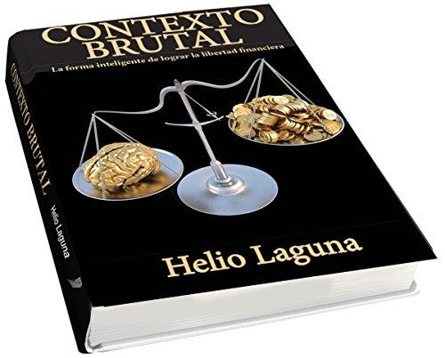 Contexto Brutal: Como Expandir Brutalmente tu Contexto Financiero por Helio Laguna