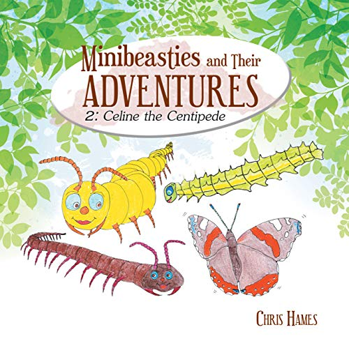 Minibeasties and Their Adventures: 2: Celine the Centipede (English Edition)