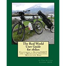 The Real World User Guide for Ebikes: Featuring a Bionx 250ht and a Montague Folding Mountain Bike: Volume 1