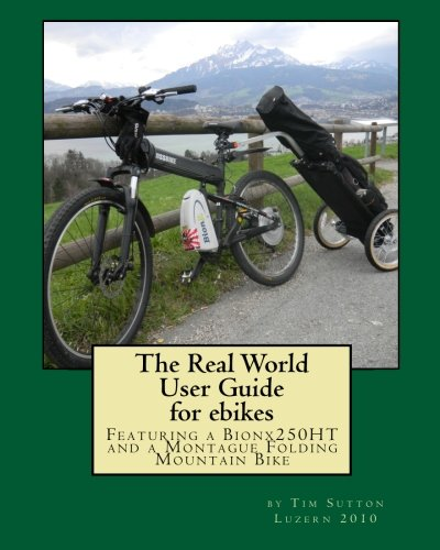 The Real World User Guide for ebikes: Featuring a Bionx 250HT and a Montague Folding Mountain Bike -