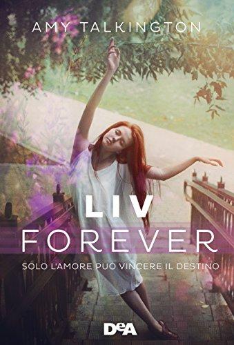 Liv forever: Solo l'amore può vincere il destino di [Talkington, Amy]