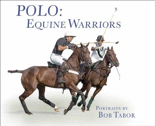 Polo: Equine Warriors par Bob Tabor