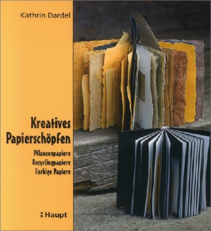 Kreatives Papierschöpfen: Pflanzenpapiere. Recyclingpapiere. Farbige Papiere