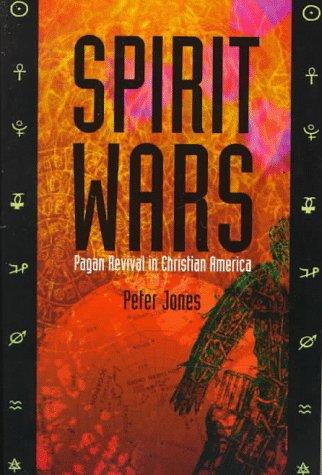 Spirit Wars: Pagan Revival in Christian America por Peter Jones