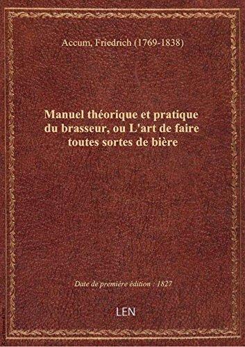 Manuel thorique et pratique du brasseur, ou L'art de faire toutes sortes de bire ... par Frdrick