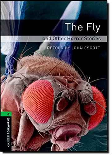 Oxford Bookworms Library: Oxford Bookworms. Stage 6: The Fly and Other Horror Stories Edition 08: 2500 Headwords