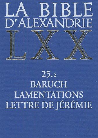 La Bible d'Alexandrie LXX, tome 25.2 : Baruch, Lamentations, Lettre de Jérémie par Isabelle Assan-Dhôte, Jacqueline Moatti-Fine
