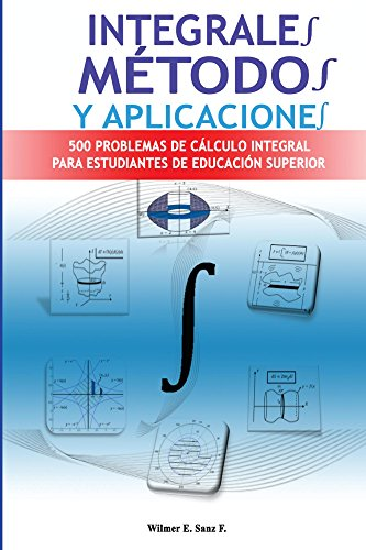 Integrales, Métodos y Aplicaciones: 500 Problemas de