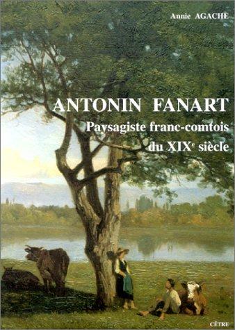 Antonin Fanart: Paysagiste franc-comtois du XIXe siècle : 1831-1903