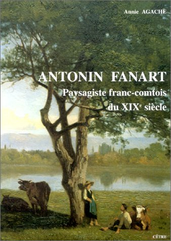 Antonin Fanart: Paysagiste franc-comtois du XIXe sicle : 1831-1903