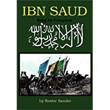 Ibn Saud: King by Conquest