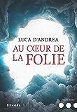 Au coeur de la folie | D'Andrea, Luca (1979-....). Auteur