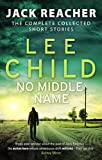 No Middle Name: The Complete Collected Jack Reacher Stories (Jack Reacher Short Stories, Band 7) von Lee Child