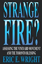 STRANGE FIRE: Assessing the Vineyard Movement and the Toronto Blessing